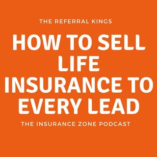 How to sell life insurance to every lead