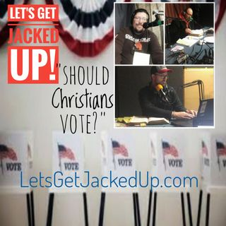 LET'S GET JACKED UP! Should Christians Vote