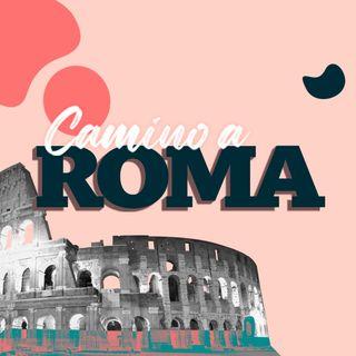 Camino a Roma: Nuestra necesidad en la incertidumbre | Eduardo Bastante