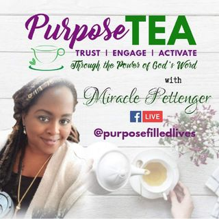 PURPOSE TEA TIME with Miracle Pettenger