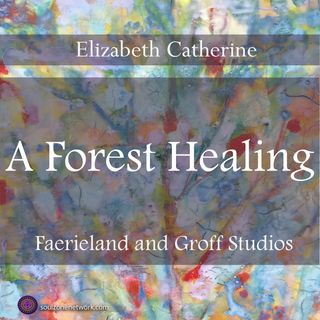 Meditation: A Forest Healing, Hypnotherapy with Elizabeth Catherine