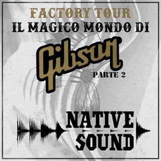 Factory Tour: il magico mondo di Gibson, pt. 2