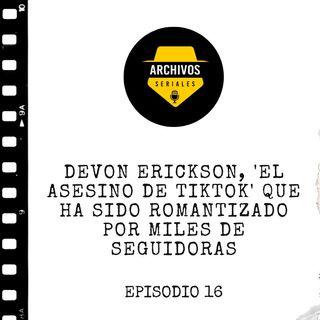 ¿Quién es Devon Erickson, el ASESINO que es amado en TikTok?
