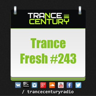Trance Century Radio - #TranceFresh 243