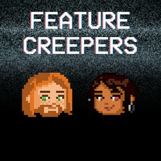 Feature Creepers Podcast: S01E01
