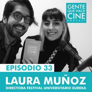 EP33: CINE Y FESTIVALES (LAURA MUÑOZ: FESTIVAL UNIVERSITARIO EUREKA)