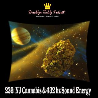 236: NJ Cannabis & 432hz Sound Energy