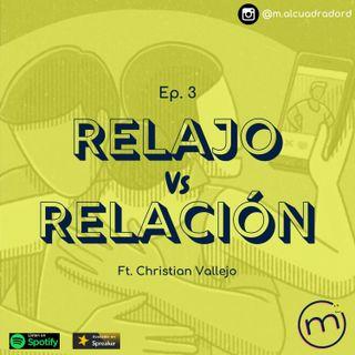 Ep. 3 Relajo o Relación ft. Christian Vallejo