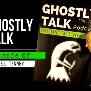 "GHOSTLY TALK EPISODE 65 – JOHN E.L. TENNEY – ""DIVERSIFY YOUR WEIRDNESS"""