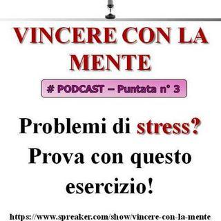Vincere con la Mente Podcast - puntata 3 - Problemi di stress? Prova con questo esercizio, ti aiuterà a gestirlo al meglio!