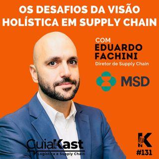 Eduardo Fachini e os desafios da visão holística em Supply Chain com a MSD