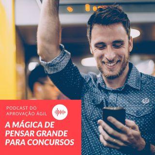 #28 - A Mágica de Pensar Grande para Concursos