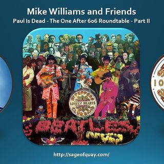 Sage of Quay™ - Mike Williams & Friends - Paul Is Dead - The One After 606 Roundtable - Part II