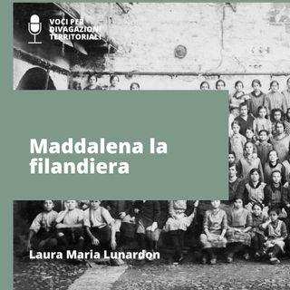Maddalena la filandiera raccontata da Laura Maria Lunardon
