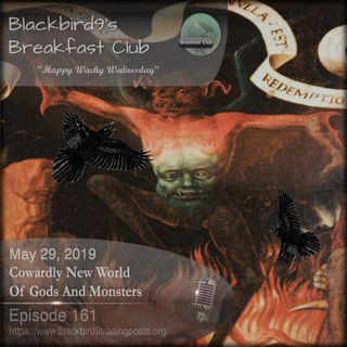 Cowardly New World Of Gods And Monsters - Blackbird9 Podcast