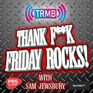Thank F**k Friday rocks with Sam Jewsbury on TRMB Radio 05/02/2021