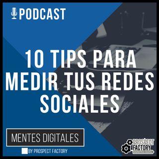 10 Tips para Medir tus Redes Sociales | Mentes Digitales by Prospect Factory