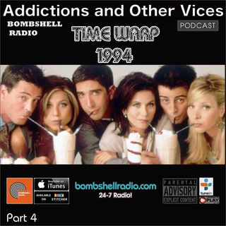 Addictions and Other Vices 664 - Time Warp 1994 Part 4