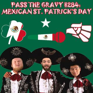 Pass The Gravy #284: Mexican St. Patrick's Day