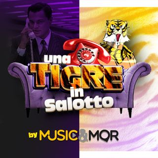 Music & MOR - UNA TIGRE IN SALOTTO del 15 Novembre 2018
