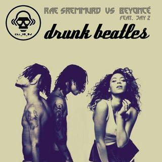 Kill_mR_DJ - Drunk Beatles (Rae Sremmurd VS Beyonce ft. Jay Z)