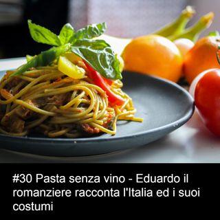 #30 Pasta senza vino - Eduardo il romanziere racconta l'Italia ed i suoi costumi