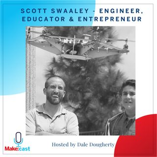 Scott Swaaley - Engineer, Educator & Entrepreneuer