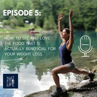 Episode 5: How to see and love the food that is actually beneficial for your weight loss.