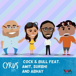 Ep. 283: Cock & Bull feat. Amit, Surbhi and Abhay
