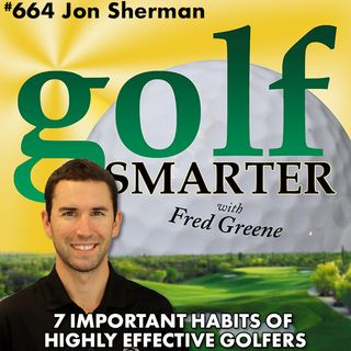 7 Important Habits of Highly Effective Golfers with Jon Sherman