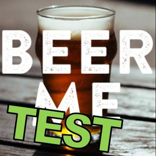 #0 Beer Me Podcast Test