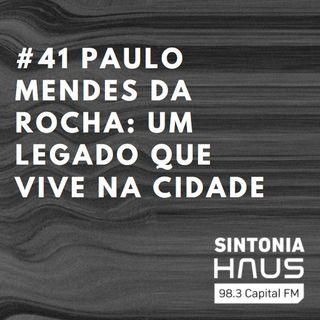 Paulo Mendes da Rocha: um legado que vive na cidade | Sintonia HAUS #41