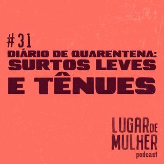 #31 - Diário de Quarentena: surtos leves e tênues
