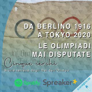 Da Berlino 1916 a Tokyo 2020 - Le Olimpiadi mai disputate