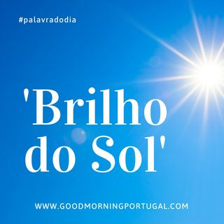 Good Morning Portugal Palavra do Dia - 'Sol'