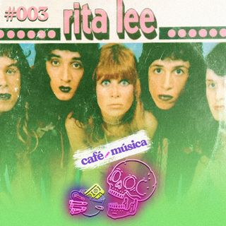 #003 - Rita Lee e Tutti Frutti - Fruto Proibido - Rapidinhas com Café