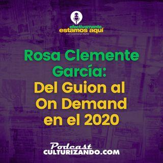Rosa Clemente García : Del Guion al On Demand en el 2020 • Culturizando
