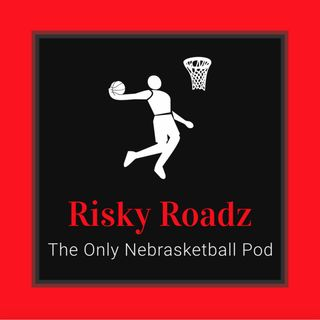 Risky Roadz Pod: Nebraska Basketball