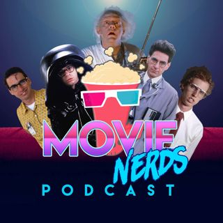 Movie Nerds Episode 12 - We're Back!