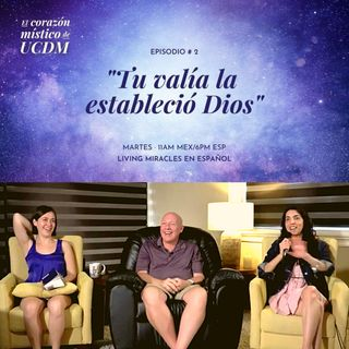 """El Corazon Mistico"" Online Event with David Hoffmeister, Ana Urrejola, Marina Colombo - Your Worth is Established by God"