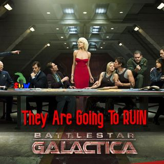 They Are Going To RUIN Battlestar Galactica!