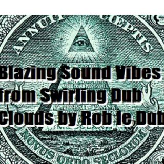 Blazing Sound Vibes from Swirling Dub Clouds by Rob le Dub