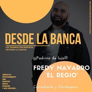 Fredy El Regio - Desde la Banca Episodio 01