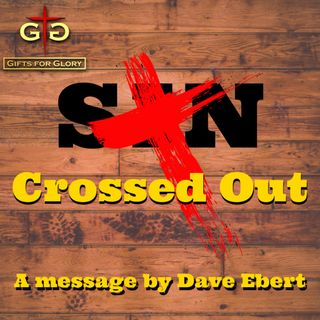Crossed Out - Dave Ebert's message about the power and completeness of the Cross of Christ