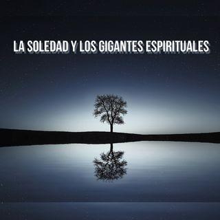 La Soledad y los Gigantes Espirituales.