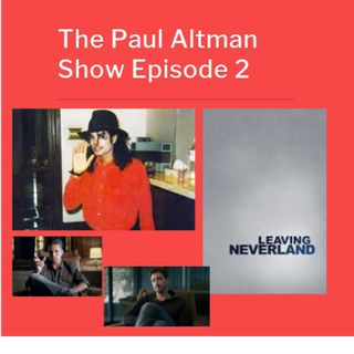 Episode 2: Leaving Neverland Aftermath - The Paul Altman Show