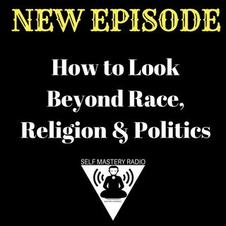 How to Look Beyond Race, Religion & Politics