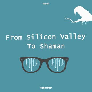 Episode - From Silicon Valley To Shaman / Part I