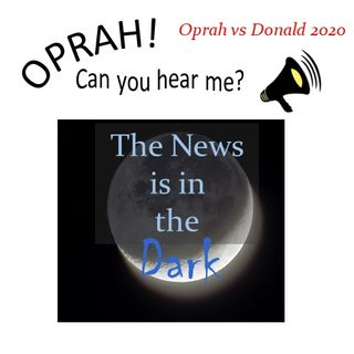 Oprah - Can You Hear Me - 43 - The News is in the Dark