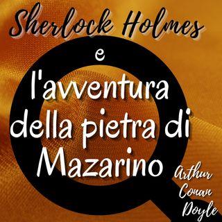 Sherlock Holmes e l'avventura della pietra di mazarino - Arthur Conan Doyle